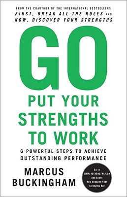 Go Put Your Strengths to Work By Buckingham, Marcus
