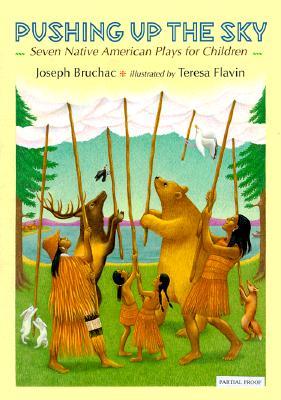 Pushing Up the Sky By Bruchac, Joseph/ Flavin, Teresa (ILT)